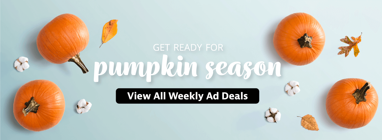 Get Ready for Pumpkin Season - Click here to View all Weekly Ad Deals!